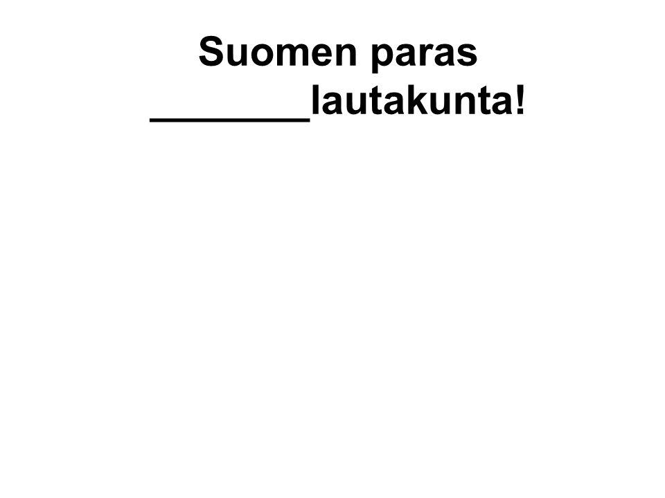 Suomen paras _______lautakunta!