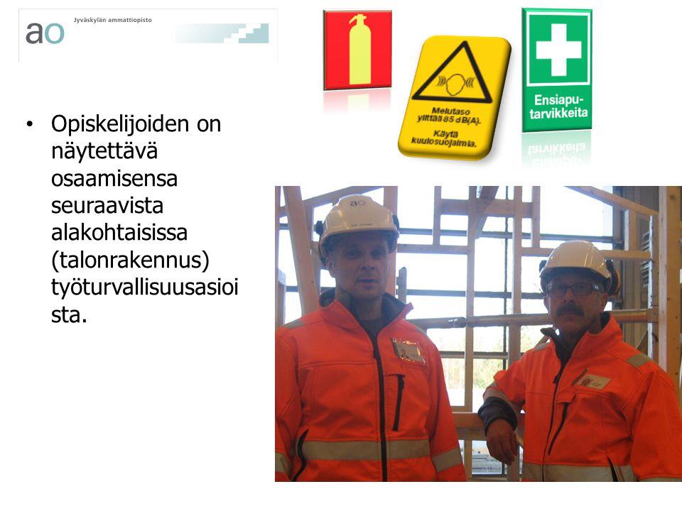 Opiskelijoiden on näytettävä osaamisensa seuraavista alakohtaisissa (talonrakennus) työturvallisuusasioista.