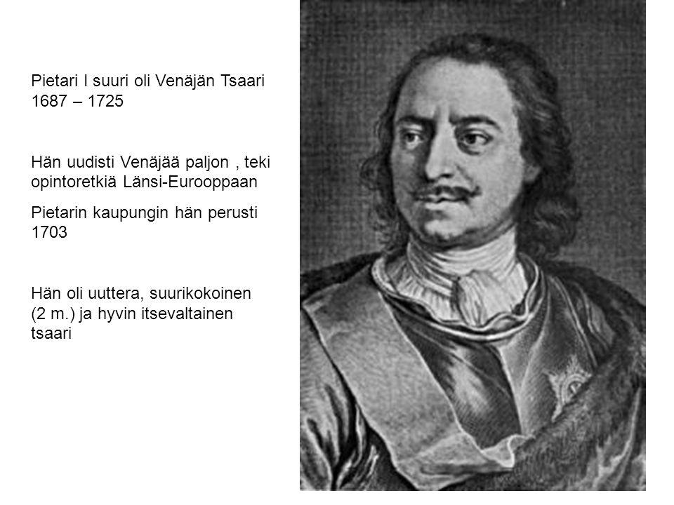 Pietari I suuri oli Venäjän Tsaari 1687 – 1725