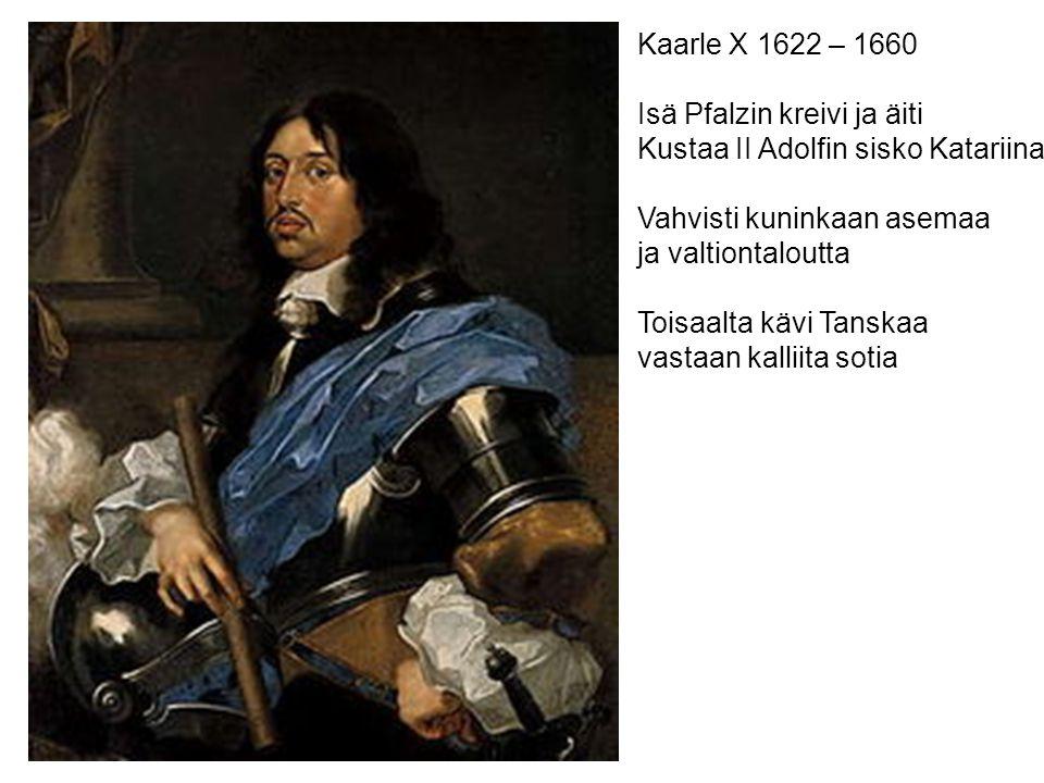 Kaarle X 1622 – 1660 Isä Pfalzin kreivi ja äiti. Kustaa II Adolfin sisko Katariina. Vahvisti kuninkaan asemaa.