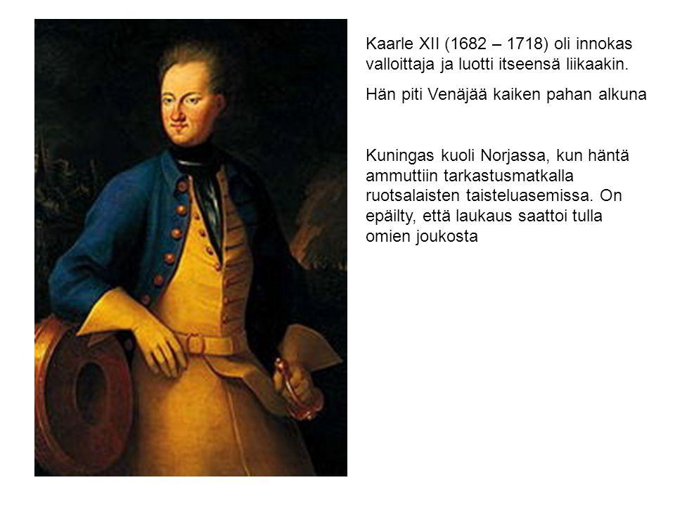 Kaarle XII (1682 – 1718) oli innokas valloittaja ja luotti itseensä liikaakin.