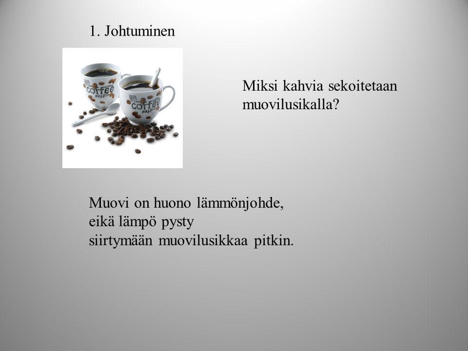 1. Johtuminen Miksi kahvia sekoitetaan. muovilusikalla Muovi on huono lämmönjohde, eikä lämpö pysty.