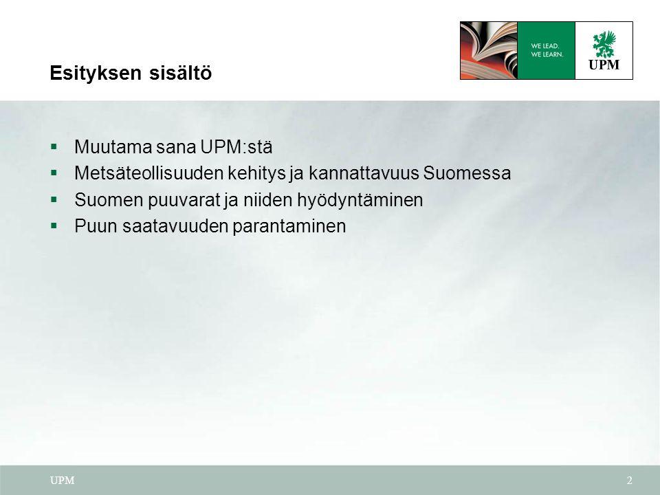 Esityksen sisältö Muutama sana UPM:stä