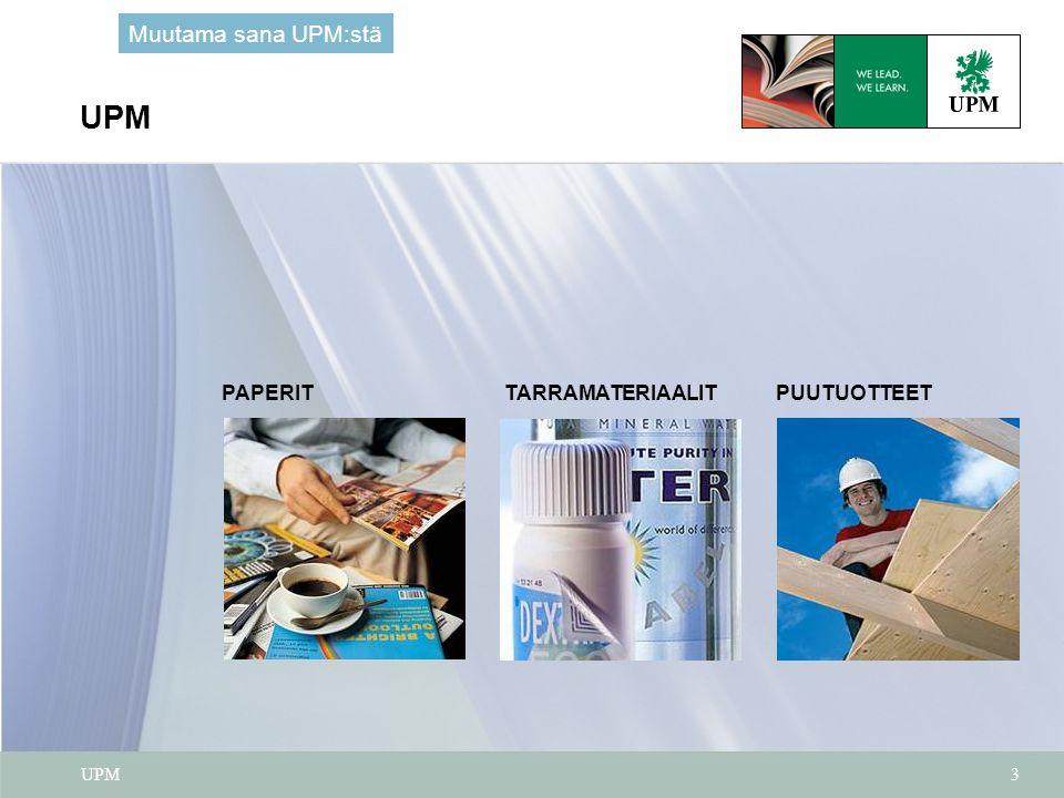 UPM Muutama sana UPM:stä PAPERIT TARRAMATERIAALIT PUUTUOTTEET