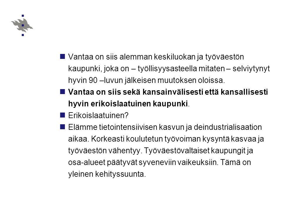 Vantaa on siis alemman keskiluokan ja työväestön kaupunki, joka on – työllisyysasteella mitaten – selviytynyt hyvin 90 –luvun jälkeisen muutoksen oloissa.