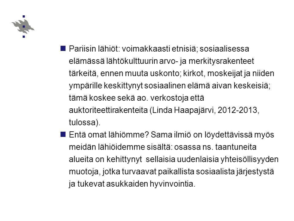 Pariisin lähiöt: voimakkaasti etnisiä; sosiaalisessa elämässä lähtökulttuurin arvo- ja merkitysrakenteet tärkeitä, ennen muuta uskonto; kirkot, moskeijat ja niiden ympärille keskittynyt sosiaalinen elämä aivan keskeisiä; tämä koskee sekä ao. verkostoja että auktoriteettirakenteita (Linda Haapajärvi, 2012-2013, tulossa).
