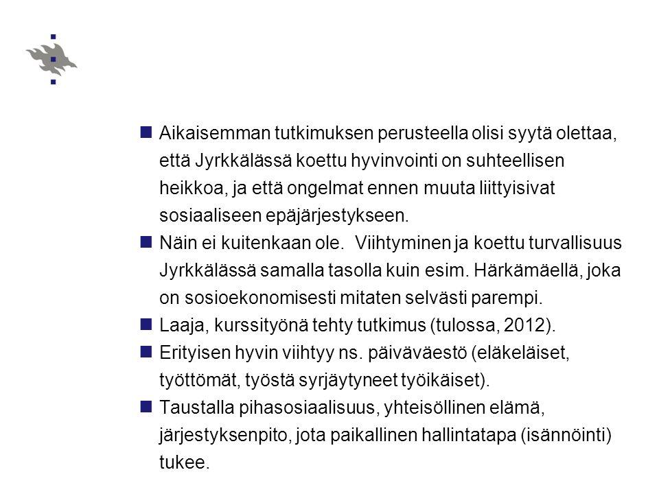 Aikaisemman tutkimuksen perusteella olisi syytä olettaa, että Jyrkkälässä koettu hyvinvointi on suhteellisen heikkoa, ja että ongelmat ennen muuta liittyisivat sosiaaliseen epäjärjestykseen.