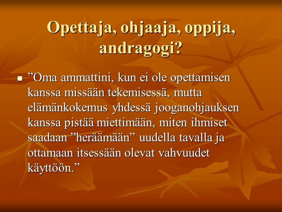 Opettaja, ohjaaja, oppija, andragogi