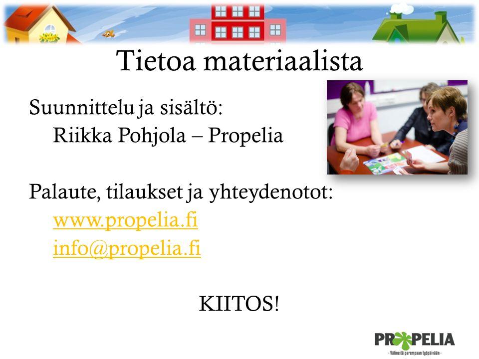 Tietoa materiaalista Suunnittelu ja sisältö: Riikka Pohjola – Propelia Palaute, tilaukset ja yhteydenotot: www.propelia.fi info@propelia.fi KIITOS.