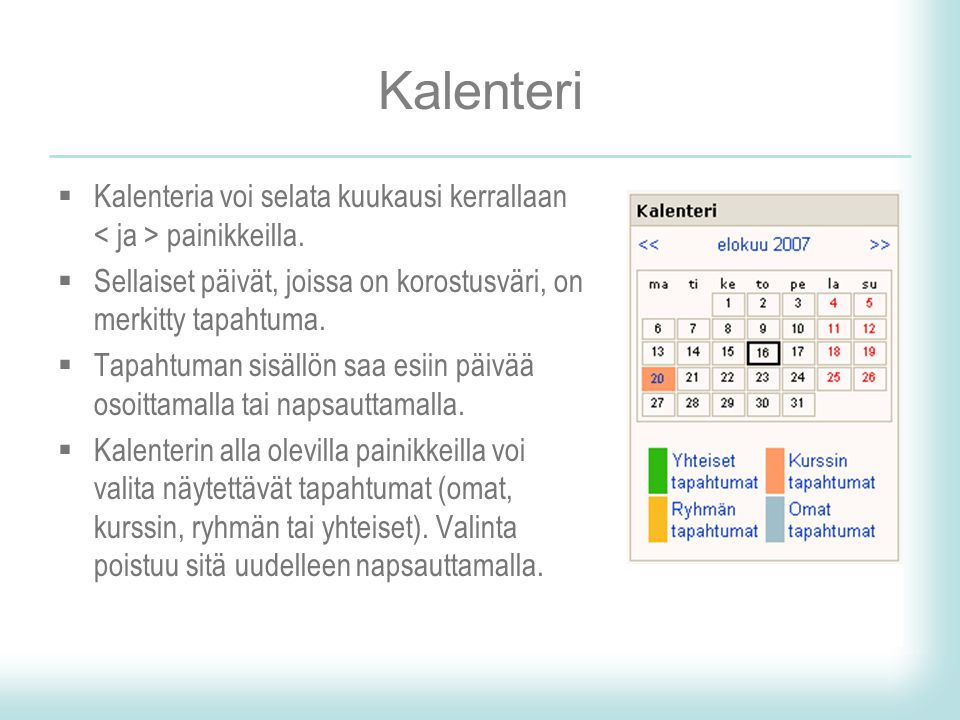 Kalenteri Kalenteria voi selata kuukausi kerrallaan < ja > painikkeilla. Sellaiset päivät, joissa on korostusväri, on merkitty tapahtuma.