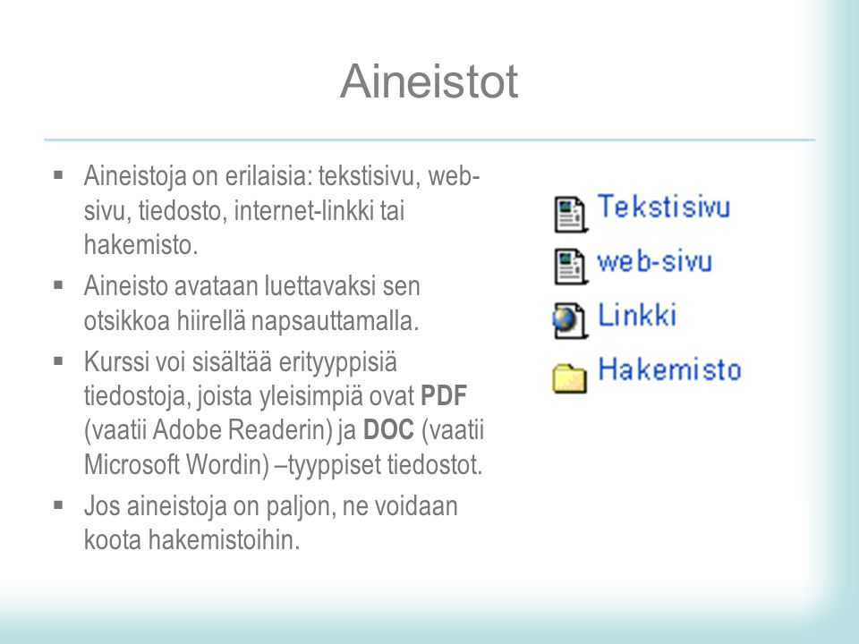 Aineistot Aineistoja on erilaisia: tekstisivu, web-sivu, tiedosto, internet-linkki tai hakemisto.