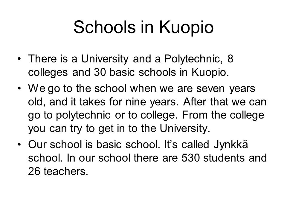 Schools in Kuopio There is a University and a Polytechnic, 8 colleges and 30 basic schools in Kuopio.