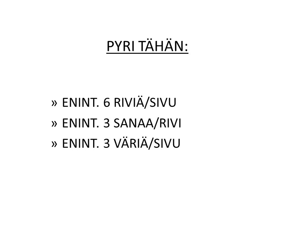 PYRI TÄHÄN: ENINT. 6 RIVIÄ/SIVU ENINT. 3 SANAA/RIVI