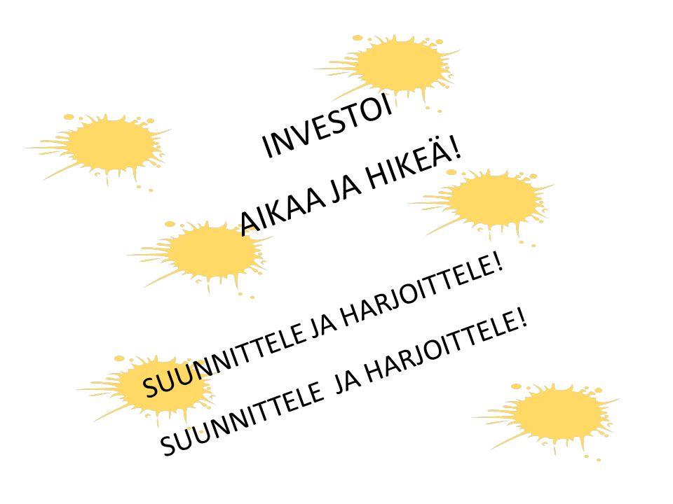 INVESTOI AIKAA JA HIKEÄ!