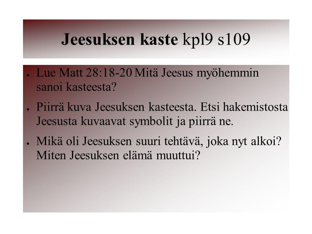Jeesuksen kaste kpl9 s109 Lue Matt 28:18-20 Mitä Jeesus myöhemmin sanoi kasteesta
