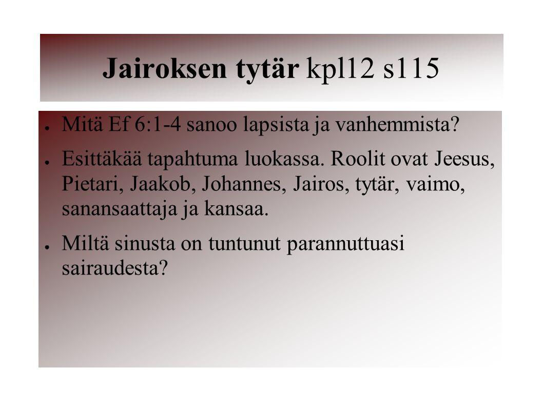 Jairoksen tytär kpl12 s115 Mitä Ef 6:1-4 sanoo lapsista ja vanhemmista