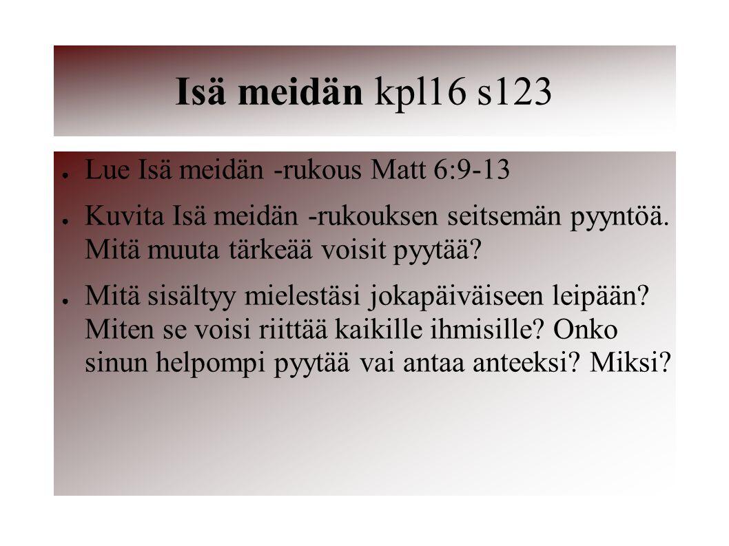 Isä meidän kpl16 s123 Lue Isä meidän -rukous Matt 6:9-13