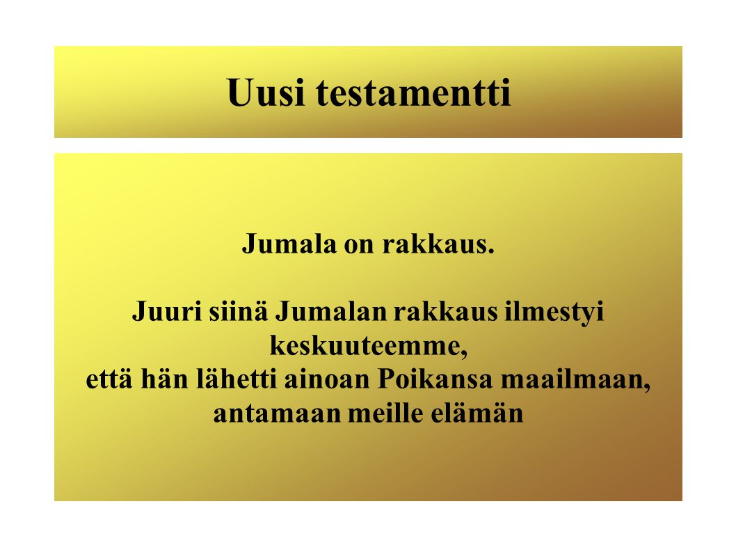 Uusi testamentti Jumala on rakkaus.