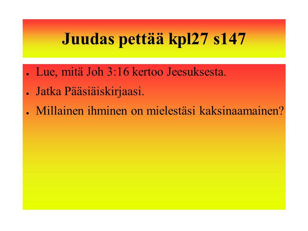 Juudas pettää kpl27 s147 Lue, mitä Joh 3:16 kertoo Jeesuksesta.