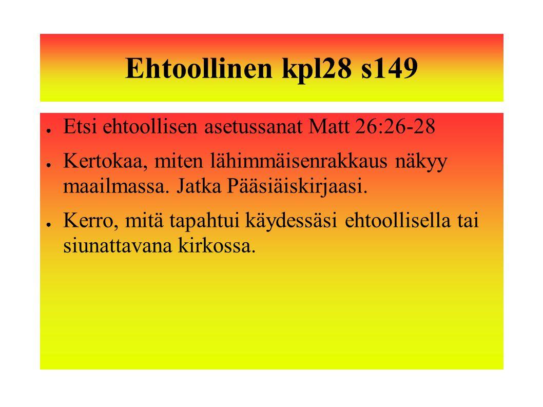Ehtoollinen kpl28 s149 Etsi ehtoollisen asetussanat Matt 26:26-28