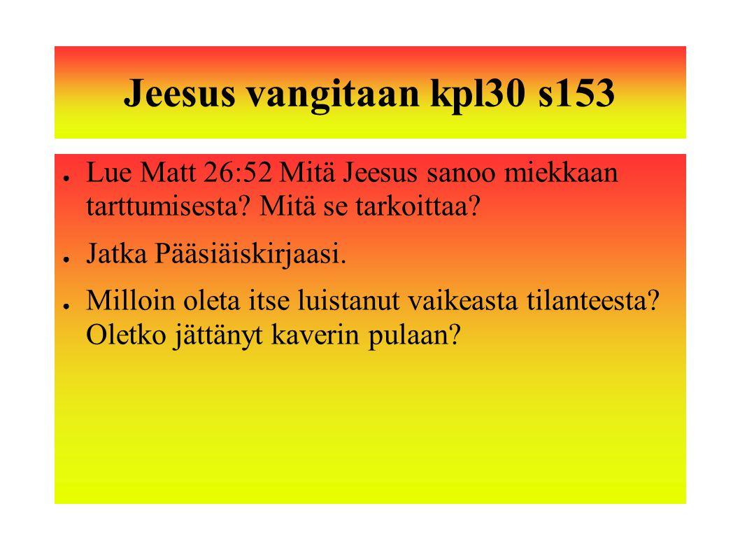Jeesus vangitaan kpl30 s153 Lue Matt 26:52 Mitä Jeesus sanoo miekkaan tarttumisesta Mitä se tarkoittaa