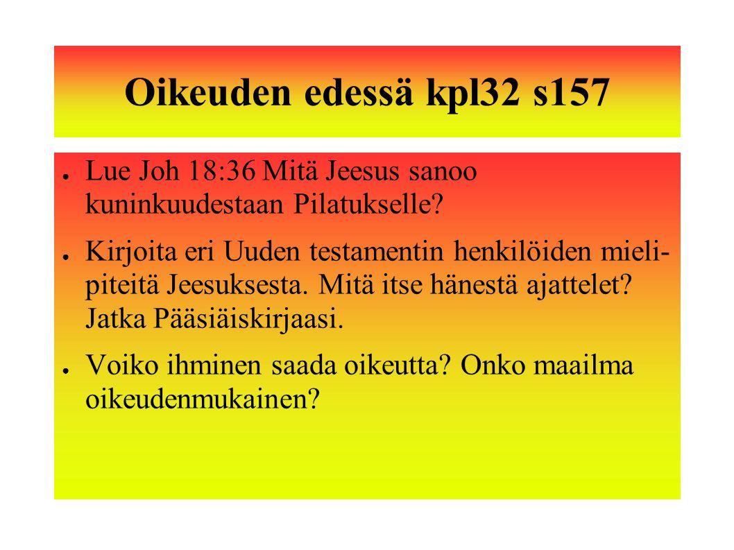 Oikeuden edessä kpl32 s157 Lue Joh 18:36 Mitä Jeesus sanoo kuninkuudestaan Pilatukselle