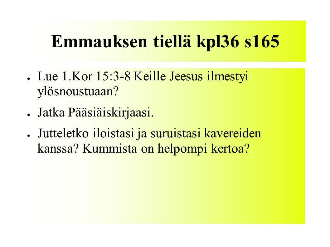 Emmauksen tiellä kpl36 s165 Lue 1.Kor 15:3-8 Keille Jeesus ilmestyi ylösnoustuaan Jatka Pääsiäiskirjaasi.