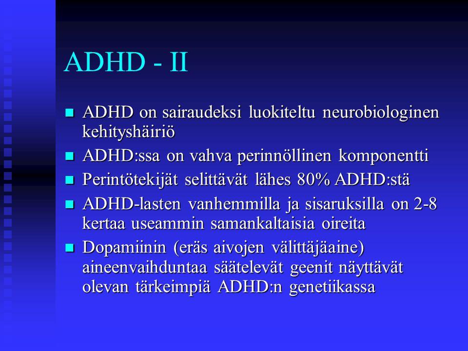 ADHD - II ADHD on sairaudeksi luokiteltu neurobiologinen kehityshäiriö