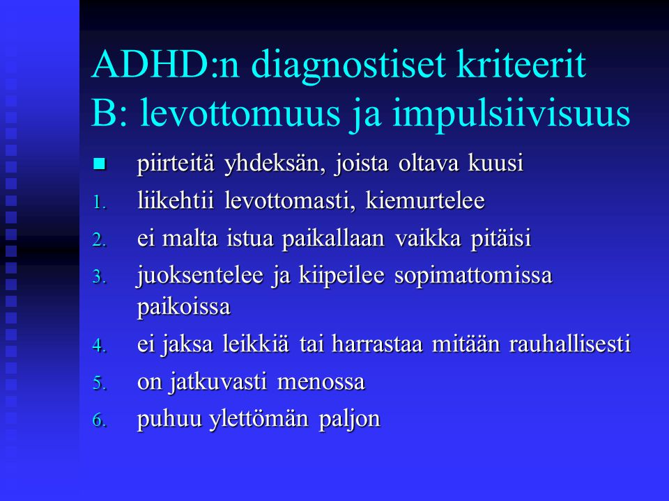 ADHD:n diagnostiset kriteerit B: levottomuus ja impulsiivisuus