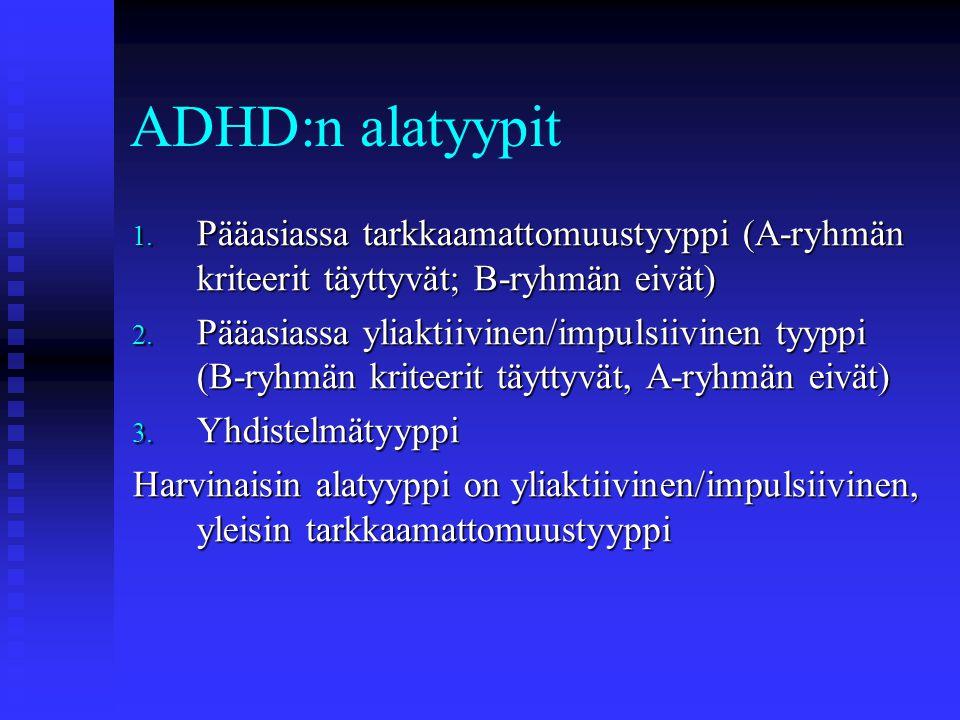 ADHD:n alatyypit Pääasiassa tarkkaamattomuustyyppi (A-ryhmän kriteerit täyttyvät; B-ryhmän eivät)