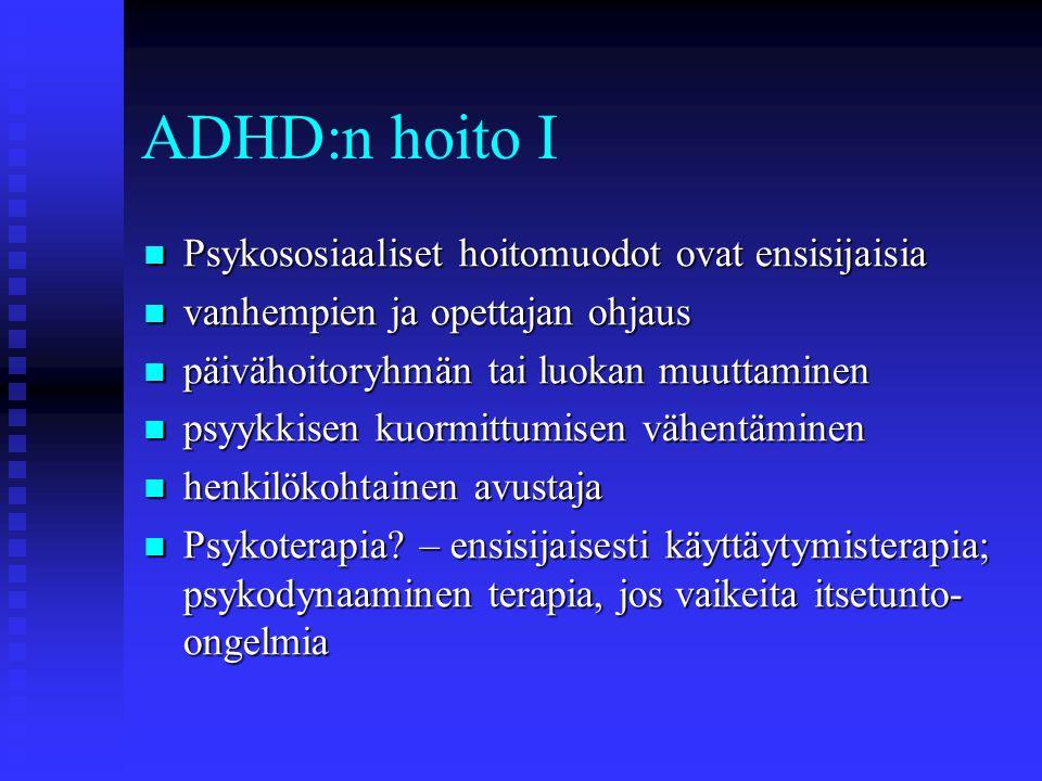 ADHD:n hoito I Psykososiaaliset hoitomuodot ovat ensisijaisia