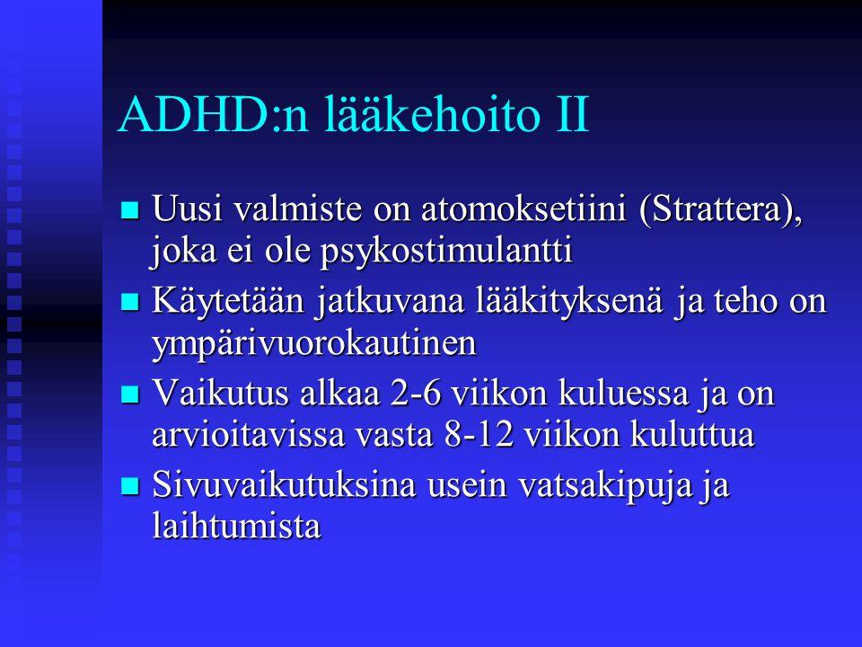 ADHD:n lääkehoito II Uusi valmiste on atomoksetiini (Strattera), joka ei ole psykostimulantti.