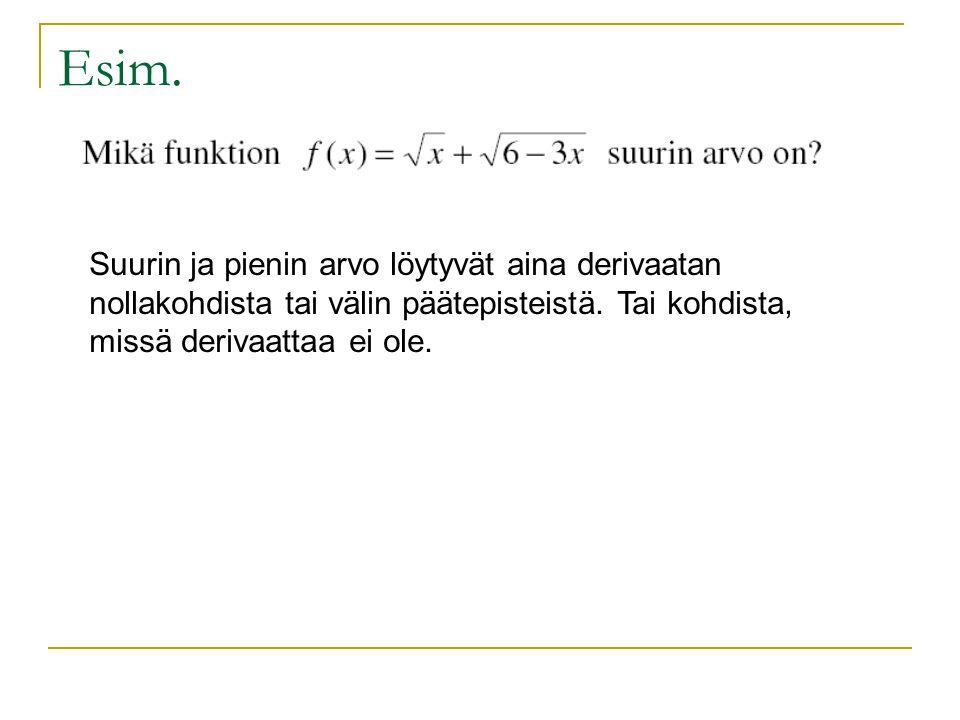 Esim. Suurin ja pienin arvo löytyvät aina derivaatan nollakohdista tai välin päätepisteistä.