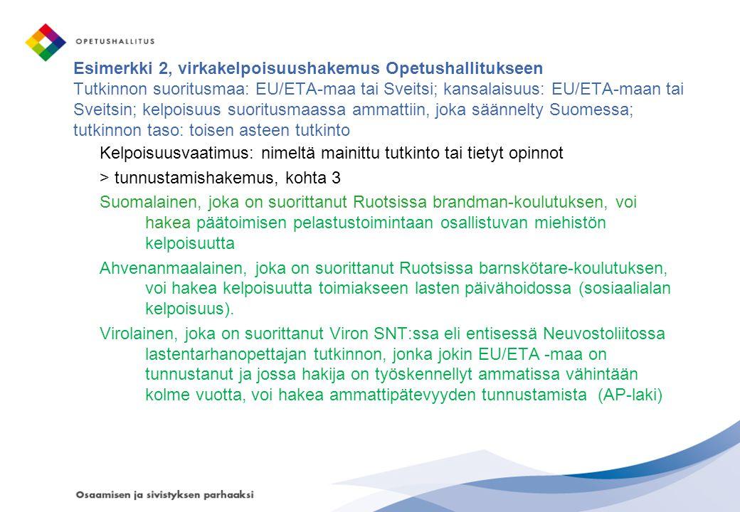 Esimerkki 2, virkakelpoisuushakemus Opetushallitukseen Tutkinnon suoritusmaa: EU/ETA-maa tai Sveitsi; kansalaisuus: EU/ETA-maan tai Sveitsin; kelpoisuus suoritusmaassa ammattiin, joka säännelty Suomessa; tutkinnon taso: toisen asteen tutkinto