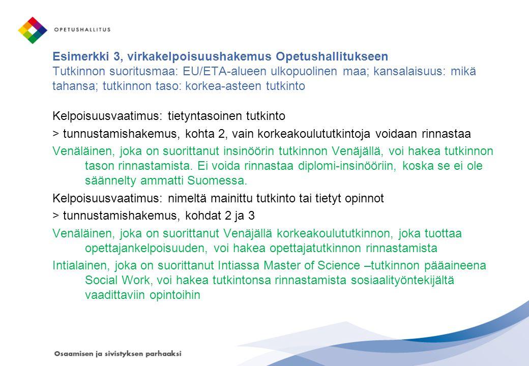 Esimerkki 3, virkakelpoisuushakemus Opetushallitukseen Tutkinnon suoritusmaa: EU/ETA-alueen ulkopuolinen maa; kansalaisuus: mikä tahansa; tutkinnon taso: korkea-asteen tutkinto