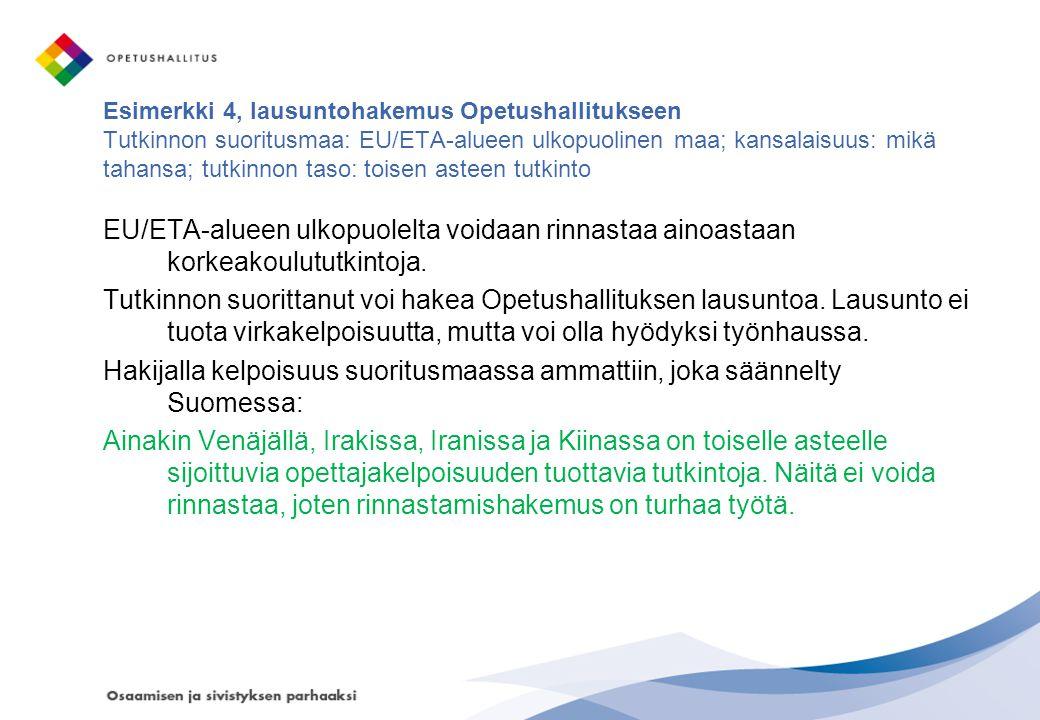 Esimerkki 4, lausuntohakemus Opetushallitukseen Tutkinnon suoritusmaa: EU/ETA-alueen ulkopuolinen maa; kansalaisuus: mikä tahansa; tutkinnon taso: toisen asteen tutkinto