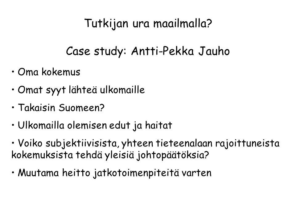 Tutkijan ura maailmalla Case study: Antti-Pekka Jauho