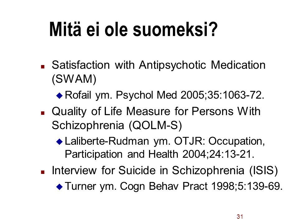 4/2/2017 Mitä ei ole suomeksi Satisfaction with Antipsychotic Medication (SWAM) Rofail ym. Psychol Med 2005;35:1063-72.