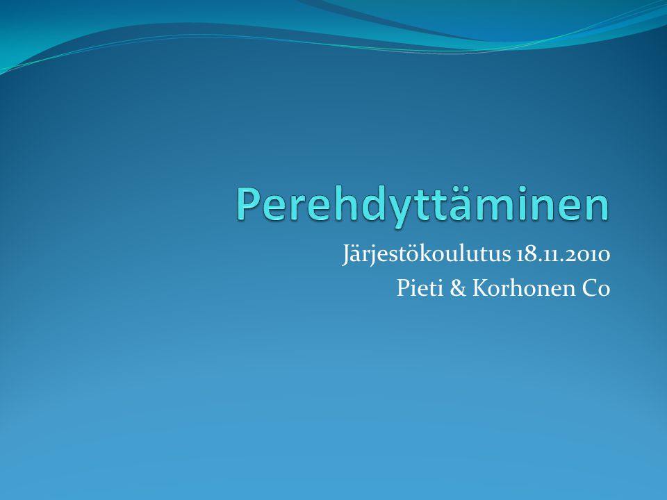 Järjestökoulutus 18.11.2010 Pieti & Korhonen Co
