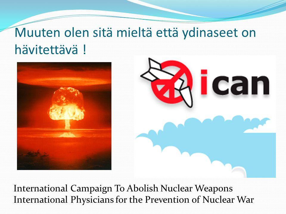 Muuten olen sitä mieltä että ydinaseet on hävitettävä !