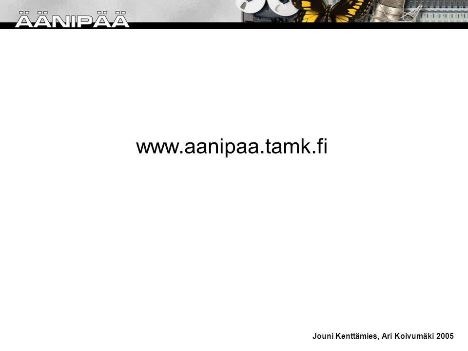 www.aanipaa.tamk.fi Jouni Kenttämies, Ari Koivumäki 2005