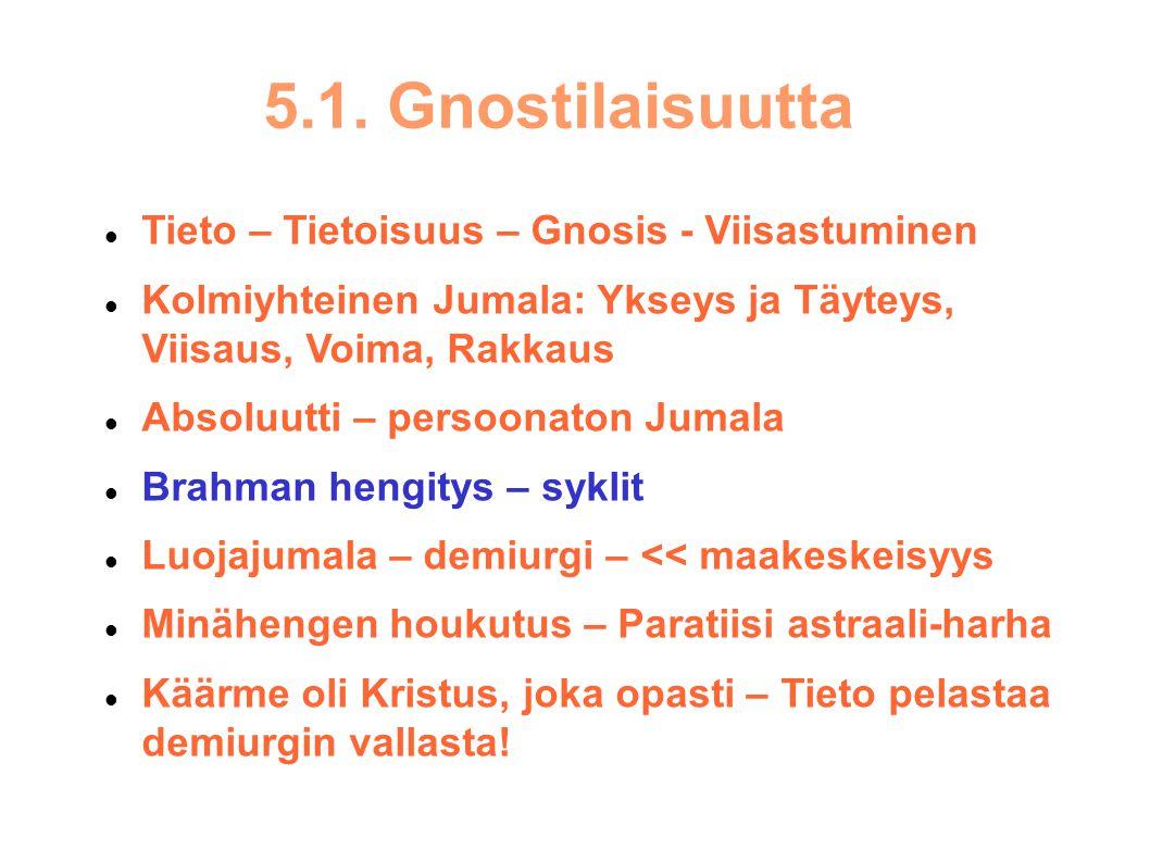 5.1. Gnostilaisuutta Tieto – Tietoisuus – Gnosis - Viisastuminen