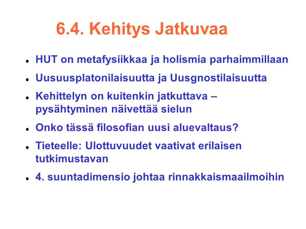 6.4. Kehitys Jatkuvaa HUT on metafysiikkaa ja holismia parhaimmillaan