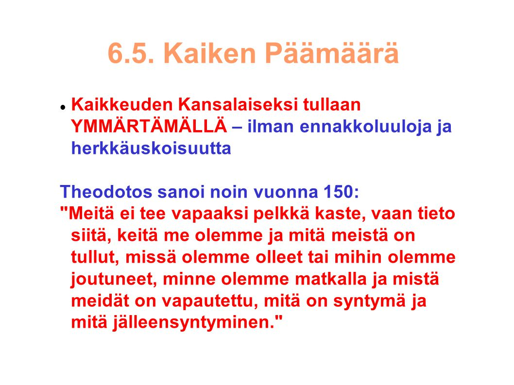 6.5. Kaiken Päämäärä Kaikkeuden Kansalaiseksi tullaan YMMÄRTÄMÄLLÄ – ilman ennakkoluuloja ja herkkäuskoisuutta.