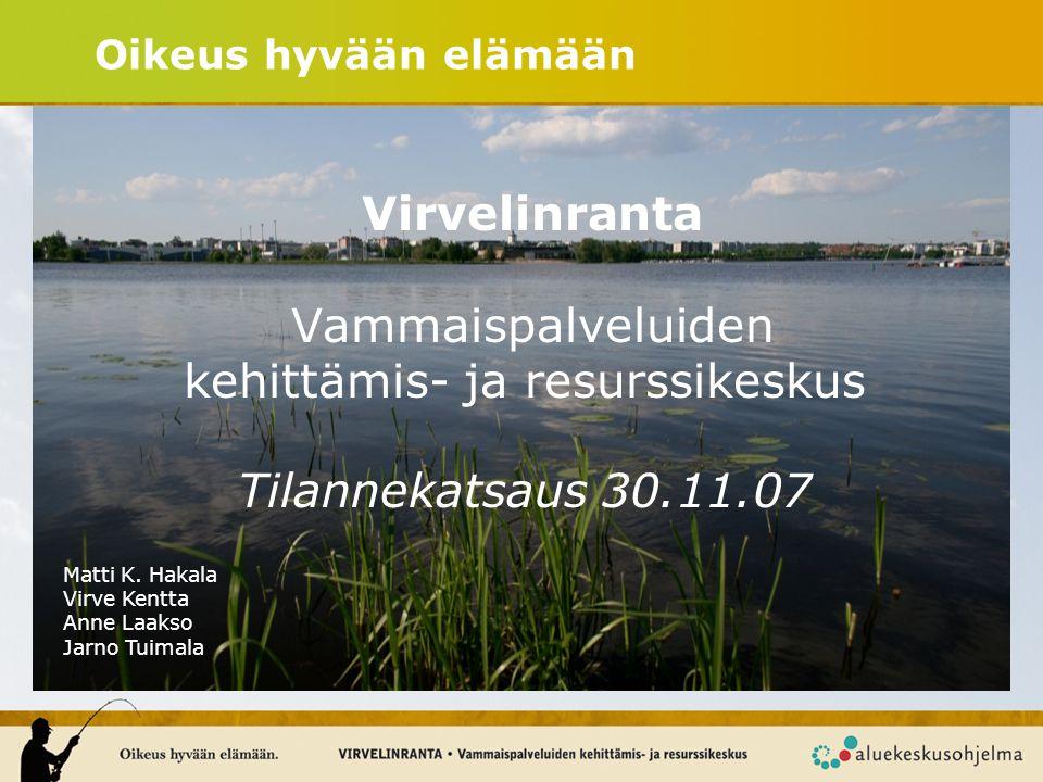 Oikeus hyvään elämään Virvelinranta Vammaispalveluiden kehittämis- ja resurssikeskus Tilannekatsaus 30.11.07.