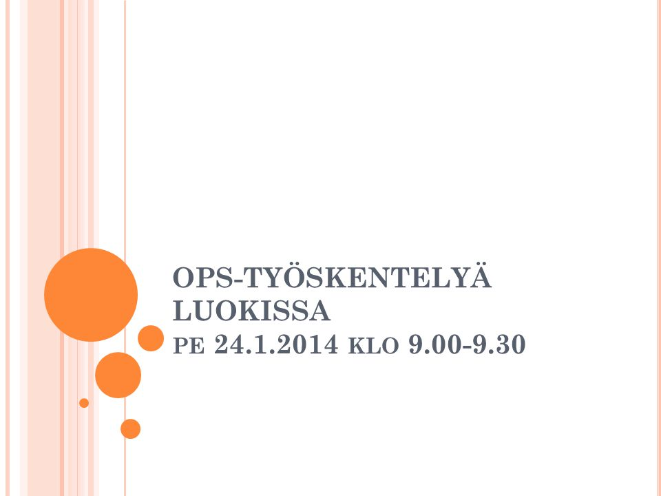 OPS-TYÖSKENTELYÄ LUOKISSA pe 24.1.2014 klo 9.00-9.30