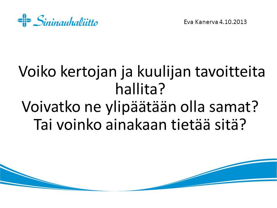 Eva Kanerva 4.10.2013 Voiko kertojan ja kuulijan tavoitteita hallita.