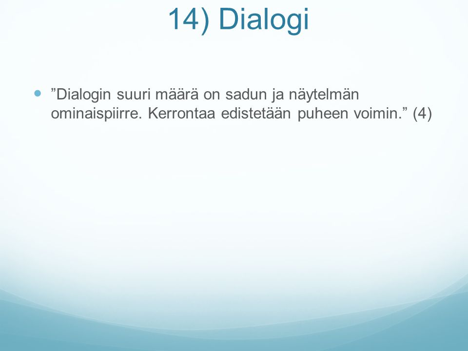 14) Dialogi Dialogin suuri määrä on sadun ja näytelmän ominaispiirre.