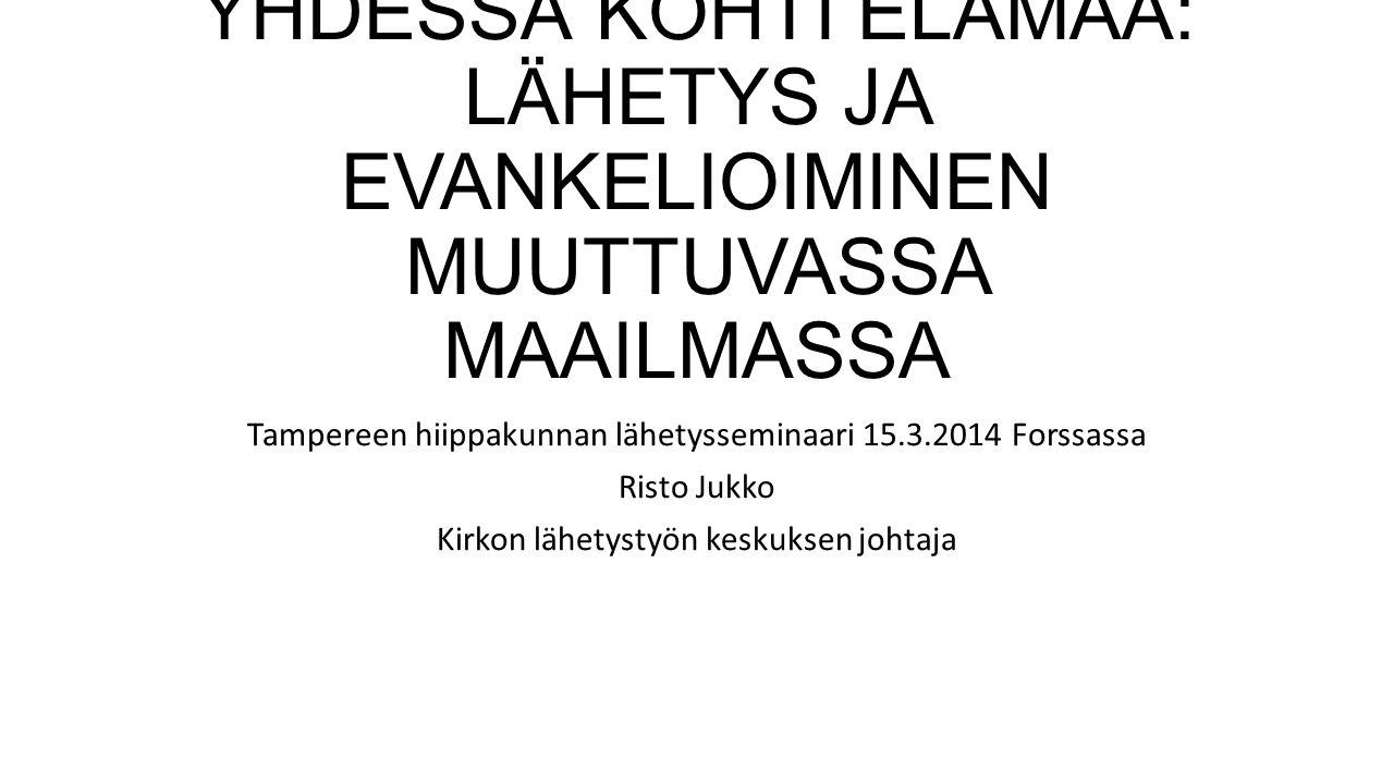 YHDESSÄ KOHTI ELÄMÄÄ: LÄHETYS JA EVANKELIOIMINEN MUUTTUVASSA MAAILMASSA