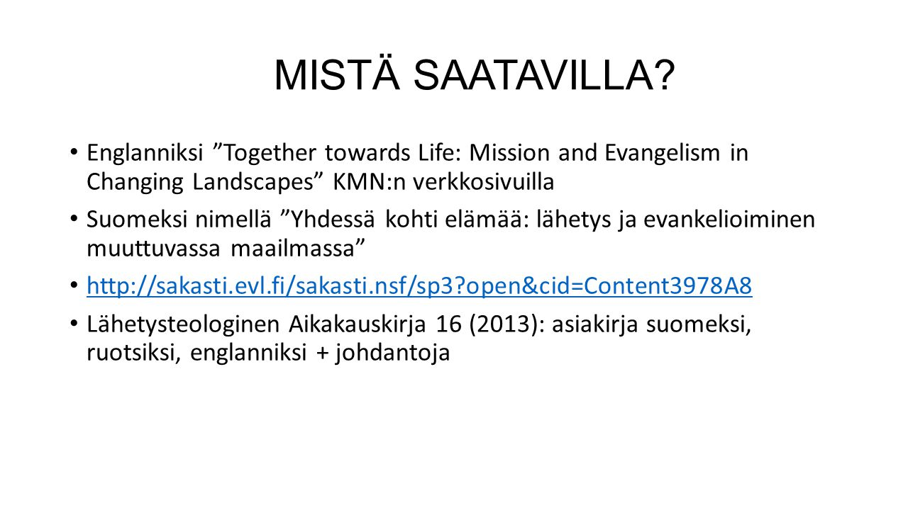 MISTÄ SAATAVILLA Englanniksi Together towards Life: Mission and Evangelism in Changing Landscapes KMN:n verkkosivuilla.